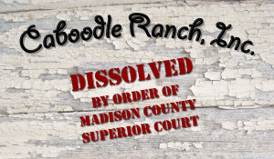 Caboodle Ranch dissolved by order of Madison County Superior Court